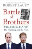 Battle of Brothers : William, Harry and the Inside Story of a Family in Tumult - Robert Lacey