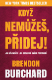 Kdyžnemůžeš, přidej - Brendon Burchard