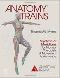 Anatomy Trains : Myofascial Meridians for Manual Therapists and Movement Professionals - Myers Thomas W.