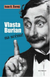 Vlasta Burian na scénu! - Ivan R. Černý