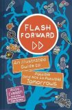 Flash Forward : An Illustrated Guide to Possible (And Not So Possible) Tomorrows - Eveleth Rose