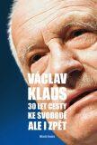 30 let cesty ke svobodě. Ale i zpět - Václav Klaus