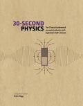 30-Second Physics: The 50 Most Fundamental Concepts in Physics, each Explained in Half a Minute - Brian Clegg