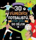 30 výjimečných fotbalistů, kteří vešli do dějin - Klub čtenářů