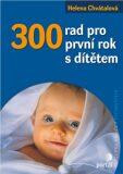 300 rad pro první rok s dítětem - Helena Chvátalová