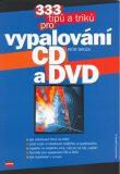 333 tipů a triků pro vypalování CD a DVD - Petr Broža