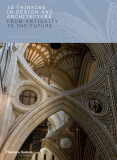 3D Thinking in Design and Architecture: From Antiquity to the Future - Terry Burrows