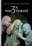 3x Ivan Vyskočil - Přemysl Rut, ...