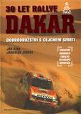 30 let Rallye Dakar – Dobrodružství s cejchem smrti - Jan Říha, Jaroslav Jindra