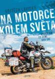 Na motorce kolem světa - Lavický Vojtěch