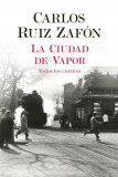 La Ciudad de Vapor - Carlos Ruiz Zafón