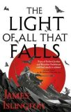 The Light of All That Falls : Book 3 of the Licanius trilogy - James Islington