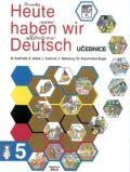 Heute haben wir Deutsch 5 - učebnice - kolektiv autorů