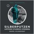 Silberputzen – Leštenie starého striebra - Pavel Vilikovský