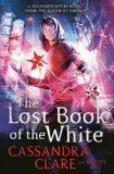 The Lost Book of the White - Cassandra Clare