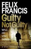 Guilty Not Guilty - Felix Francis