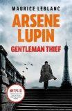 Arsene Lupin, Gentleman-Thief - Maurice Leblanc