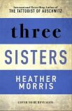 Three Sisters : The conclusion to the Tattooist of Auschwitz trilogy - Heather Morrisová