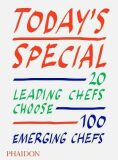 Today´s Special : 20 Leading Chefs Choose 100 Emerging Chefs - Phaidon Editors