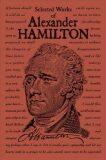 Selected Works of Alexander Hamilton - Alexander Hamilton