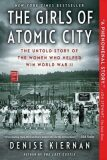 The Girls of Atomic City : The Untold Story of the Women Who Helped Win World War II - Kiernan Denise