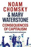 Consequences of Capitalism : Manufacturing Discontent and Resistance - Noam Chomsky