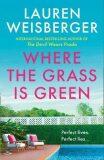 Where the Grass Is Green - Lauren Weisberger