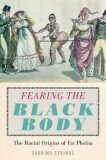 Fearing the Black Body : The Racial Origins of Fat Phobia - Strings Sabrina