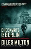 Checkmate in Berlin : The Cold War Showdown that Shaped the Modern World - Giles Milton