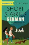 Short Stories in German for Intermediate Learners - Richards Olly