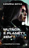 Mutácia z planéty Zem - Katarína Soyka