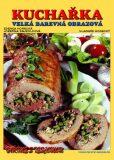 Kuchařka Velká barevná obrazová - Zdeňka Horecká