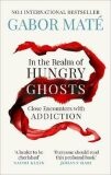 In the Realm of Hungry Ghosts : Close Encounters with Addiction - Gábor Maté
