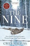 The Nine : How a Band of Daring Resistance Women Escaped from Nazi Germany - Strauss Gwen