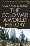 The Cold War : A World History - Odd Arne Westad