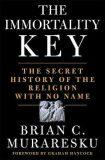 The Immortality Key : The Secret History of the Religion with No Name - Muraresku Brian C.