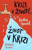 Krize v životě, život v krizi - Radkin Honzák, ...