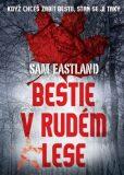 Bestie v Rudém lese (defektní) - Sam Eastland