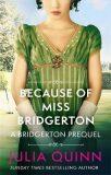 Because of Miss Bridgerton: A Bridgerton Prequel - Julia Quinn