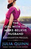 The Girl with the Make-Believe Husband : A Bridgerton Prequel - Julia Quinn