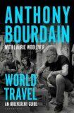 World Travel : An Irreverent Guide - Anthony Bourdain