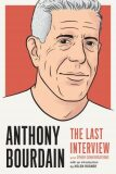 Anthony Bourdain: The Last Interview : And Other Conversations - Anthony Bourdain