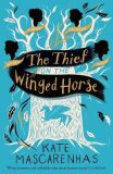 The Thief on the Winged Horse - Kate Mascarenhas