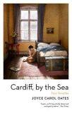 Cardiff, by the Sea - Joyce Carol Oatesová
