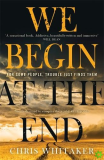 We Begin at the End : A Guardian and Express Best Thriller of the Year - Whitaker Chris