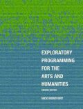 Exploratory Programming for the Arts and Humanities, second edition - Montfort Nick