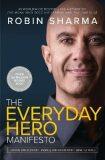 The Everyday Hero Manifesto - Robin S. Sharma