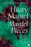Mantel Pieces - Hilary Mantelová