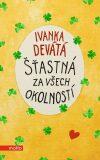 Šťastná za všech okolností - Ivanka Devátá