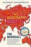 The Power of Geography : Ten Maps That Reveal the Future of Our World - Tim Marshall